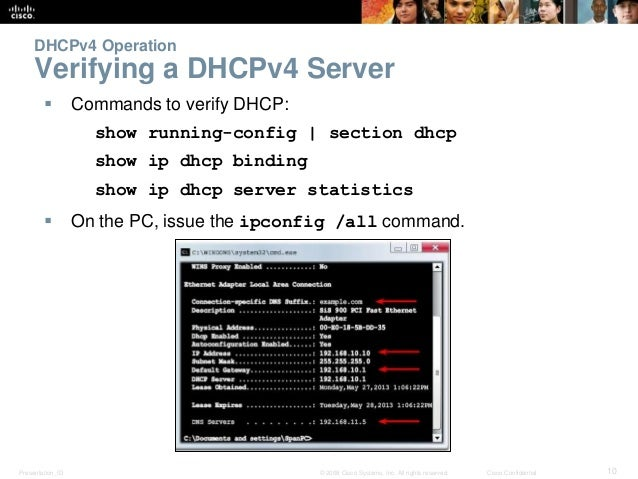 DHCPv4 Operation  Verifying a DHCPv4 Server   Commands to verify DHCP:  show running-config   section dhcp  show ip dhcp ...