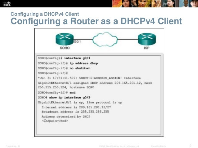 Configuring a DHCPv4 Client  Configuring a Router as a DHCPv4 Client  Presentation_ID © 2008 Cisco Systems, Inc. All right...