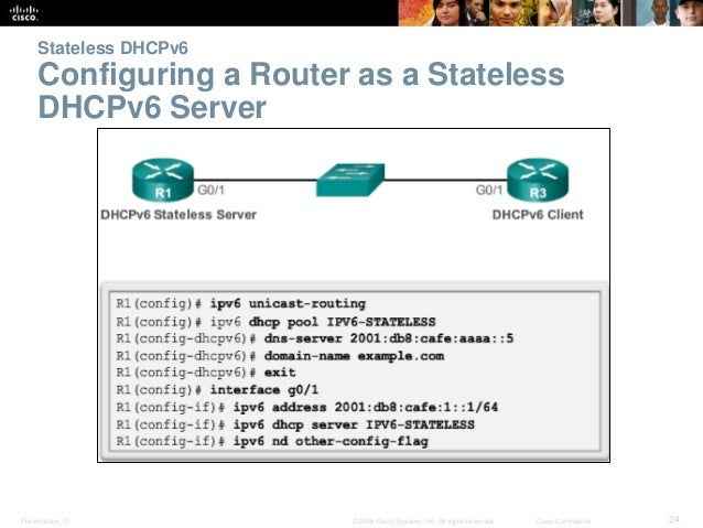 Stateless DHCPv6  Configuring a Router as a Stateless  DHCPv6 Server  Presentation_ID © 2008 Cisco Systems, Inc. All right...