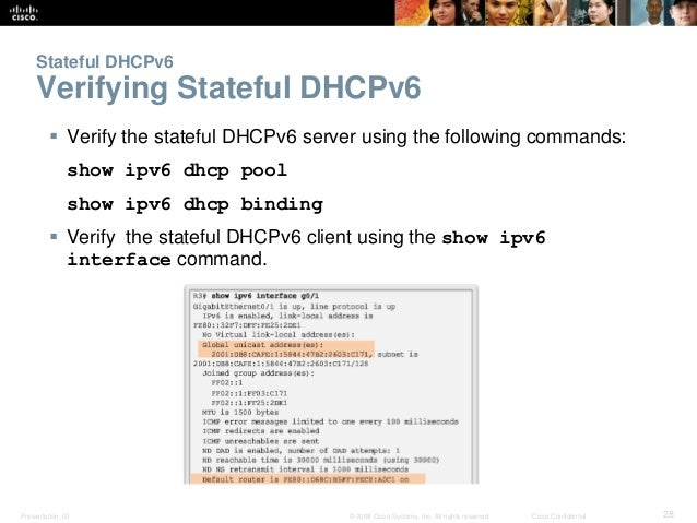 Stateful DHCPv6  Verifying Stateful DHCPv6   Verify the stateful DHCPv6 server using the following commands:  show ipv6 d...
