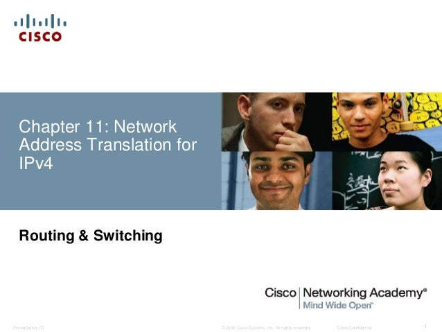 Chapter 11: Network  Address Translation for  IPv4  Routing & Switching  © 2008 Cisco Systems, Inc. All Presentation_ID ri...