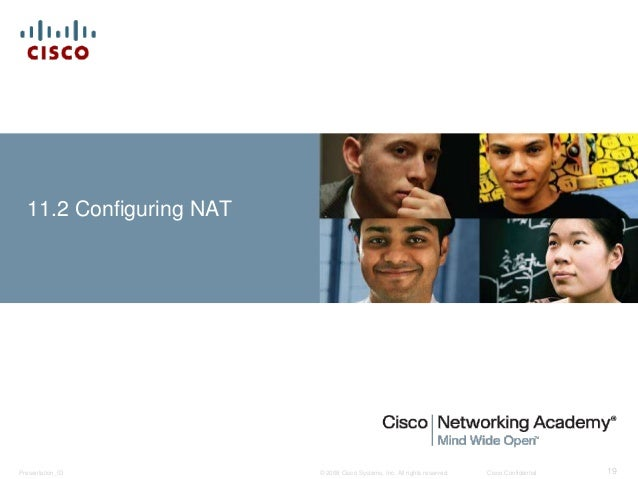 11.2 Configuring NAT  © 2008 Cisco Systems, Inc. All Presentation_ID rights reserved. Cisco Confidential 19