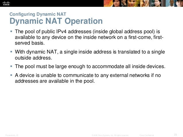 Configuring Dynamic NAT  Dynamic NAT Operation   The pool of public IPv4 addresses (inside global address pool) is  avail...