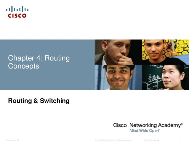 Chapter 4: Routing  Concepts  Routing & Switching  © 2008 Cisco Systems, Inc. All Presentation_ID rights reserved. Cisco C...