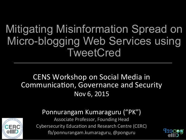 Mitigating Misinformation Spread on Micro-blogging Web Services using TweetCred CENS  Workshop  on  Social  Media...
