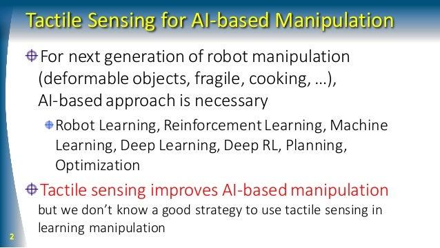 Tactile Sensing for AI-based Manipulation For next generation of robot manipulation (deformableobjects, fragile, cooking, ...