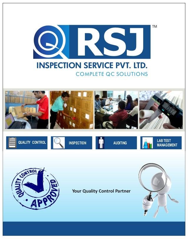INSPECTION SERVICE PVT. LTD. RSJ COMPLETE QC SOLUTIONS TM QUALITY CONTROL LAB TEST MANAGEMENT Your Quality Control Partner...