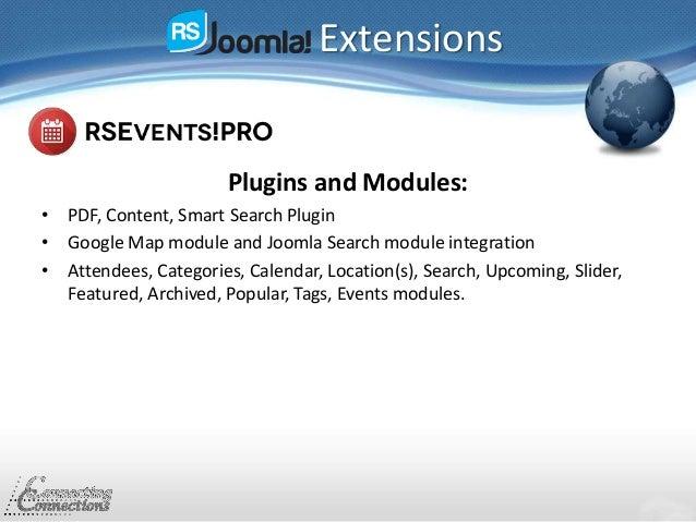 Extensions Plugins and Modules: • PDF, Content, Smart Search Plugin • Google Map module and Joomla Search module integrati...