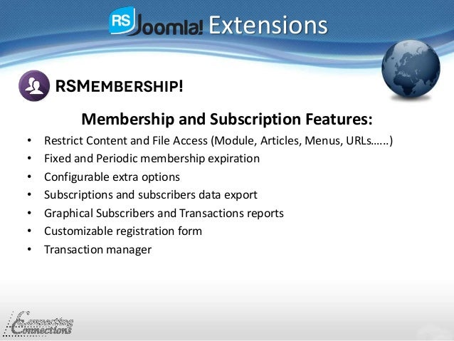 Extensions Membership and Subscription Features: • Restrict Content and File Access (Module, Articles, Menus, URLs…...) • ...