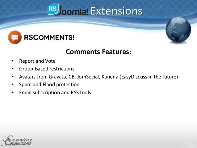 Extensions Comments Features: • Report and Vote • Group-Based restrictions • Avatars from Gravata, CB, JomSocial, Kunena (...