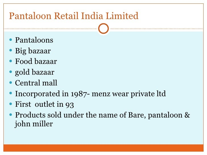pantaloon retail india ltd Future group firm pantaloon retail (india) today said it will merge its wholly-owned subsidiary future value retail, which runs big bazaar and food bazaar stores, with itself in a meeting held yesterday, board of director of pantaloon retail (india) ltd (pril) decided the merger of future value .