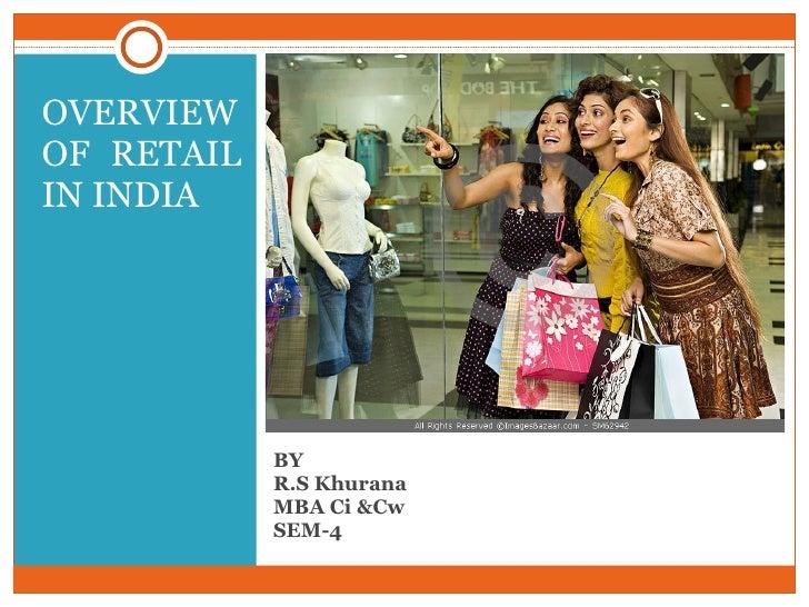 BY  R.S Khurana MBA Ci &Cw SEM-4 <ul><li>OVERVIEW OF RETAIL IN INDIA </li></ul>