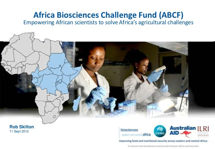 Africa Biosciences Challenge Fund (ABCF)        Empowering African scientists to solve Africa's agricultural challengesRob...
