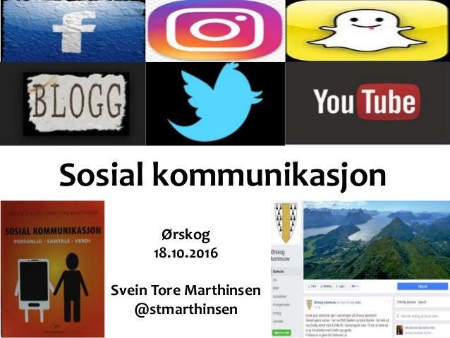 Sosial kommunikasjon Ørskog 18.10.2016 Svein Tore Marthinsen @stmarthinsen