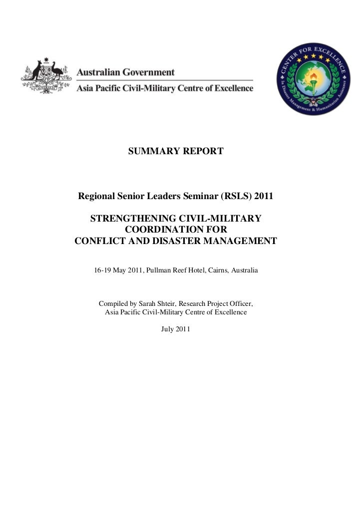 SUMMARY REPORTRegional Senior Leaders Seminar (RSLS) 2011  STRENGTHENING CIVIL-MILITARY        COORDINATION FORCONFLICT AN...
