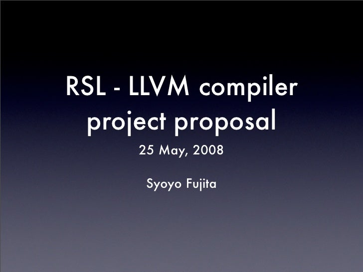 RSL - LLVM compiler  project proposal       25 May, 2008         Syoyo Fujita