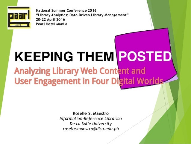 KEEPING THEM POSTED Analyzing Library Web Content and User Engagement in Four Digital Worlds National Summer Conference 20...
