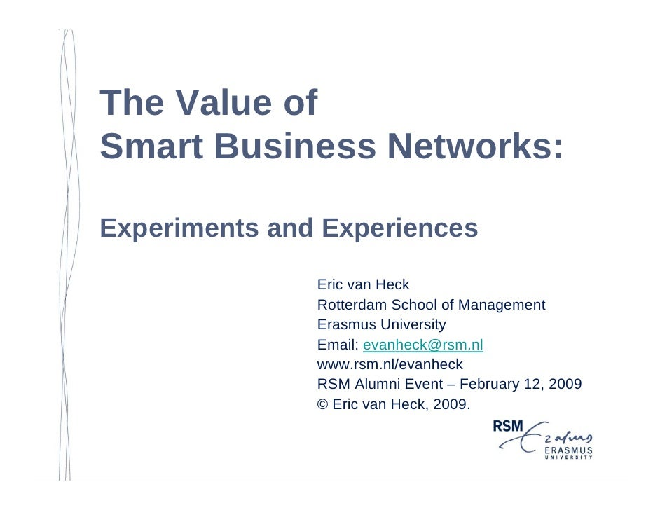 The Value of Smart Business Networks:  Experiments and Experiences                Eric van Heck                Rotterdam S...