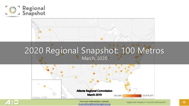 Atlanta Regional Commission March 2019 2020 Regional Snapshot: 100 Metros March, 2020 For more information, contact: mcarn...