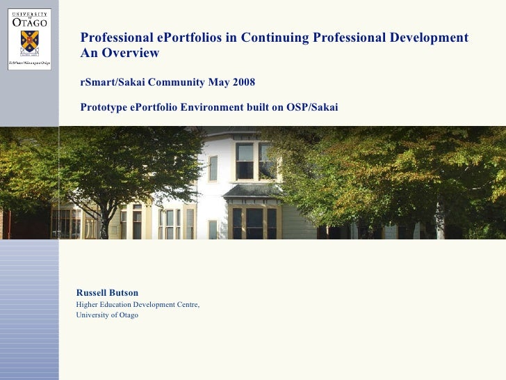 Professional ePortfolios in Continuing Professional Development An Overview rSmart/Sakai Community May 2008 Prototype ePor...