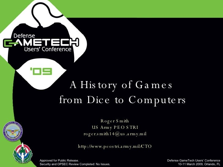 A History of Games  from Dice to Computers Roger Smith US Army PEO STRI [email_address] http://www.peostri.army.mil/CTO Ap...