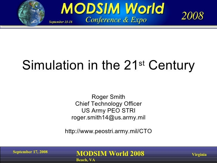Simulation in the 21 st  Century Roger Smith Chief Technology Officer US Army PEO STRI [email_address] http://www.peostri....