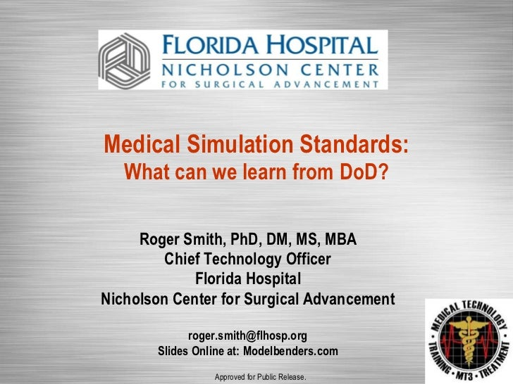 Medical Simulation Standards: What can we learn from DoD? Roger Smith, PhD, DM, MS, MBA Chief Technology Officer Florida H...
