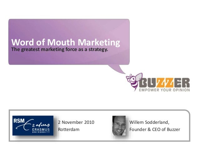 www.buzzer.biz Buzzer©2009-confidential Word of Mouth Marketing The greatest marketing force as a strategy. Willem Sodderl...