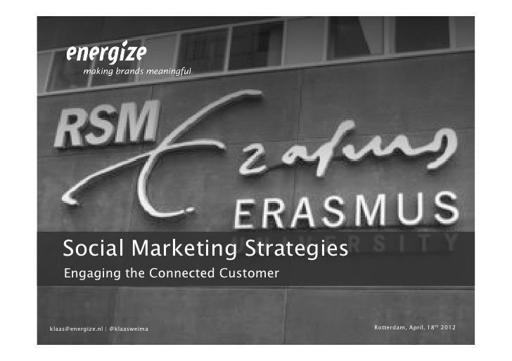 Social Marketing Strategies    Engaging the Connected Customerklaas@energize.nl | @klaasweima       Rotterdam, April, 18th...