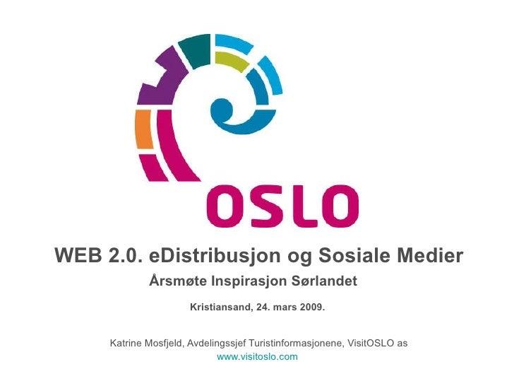 WEB 2.0. eDistribusjon og Sosiale Medier Årsmøte Inspirasjon Sørlandet   Kristiansand, 24. mars 2009.  Katrine Mosfjeld, A...