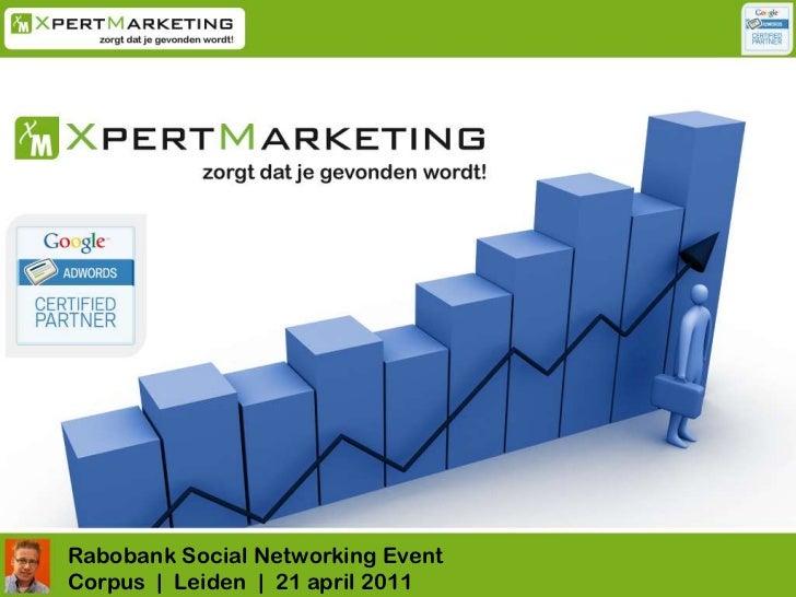 ..<br />Rabobank SocialNetworkingEvent<br />Corpus     Leiden     21 april 2011<br />