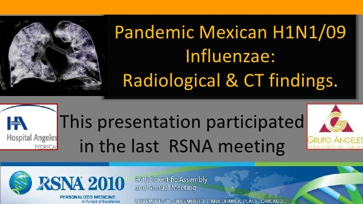 PandemicMexican H1N1/09 Influenzae: Radiological & CT findings.<br />This presentation participated in the last RSNA meeti...