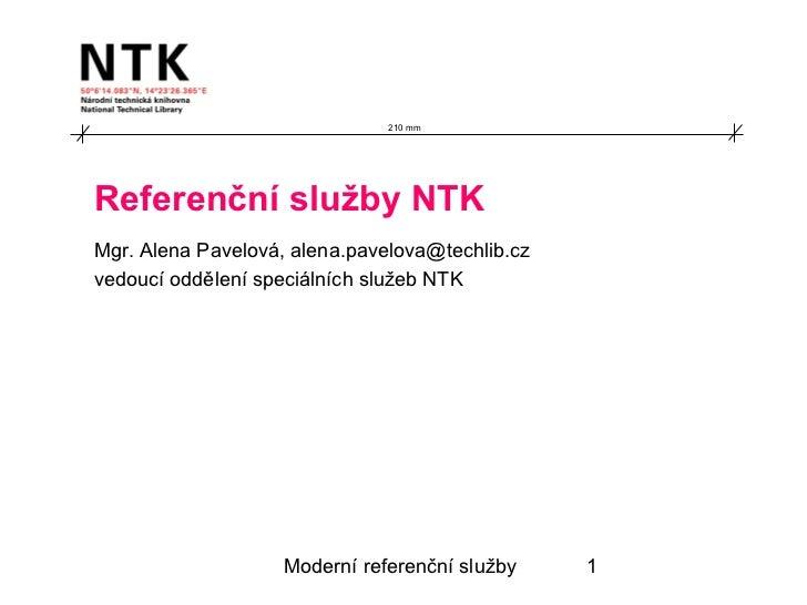 Referenční služby NTK Mgr. Alena Pavelová, alena.pavelova@techlib.cz vedoucí oddělení speciálních služeb NTK 210 mm