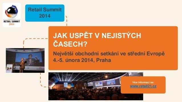 Retail Summit 2014  JAK USPĚT V NEJISTÝCH ČASECH? Největší obchodní setkání ve střední Evropě 4.-5. února 2014, Praha  Víc...