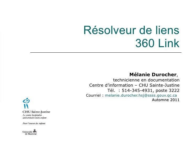 Résolveur de liens 360 Link <ul><ul><ul><li>Mélanie Durocher ,  </li></ul></ul></ul><ul><ul><ul><li>technicienne en docume...