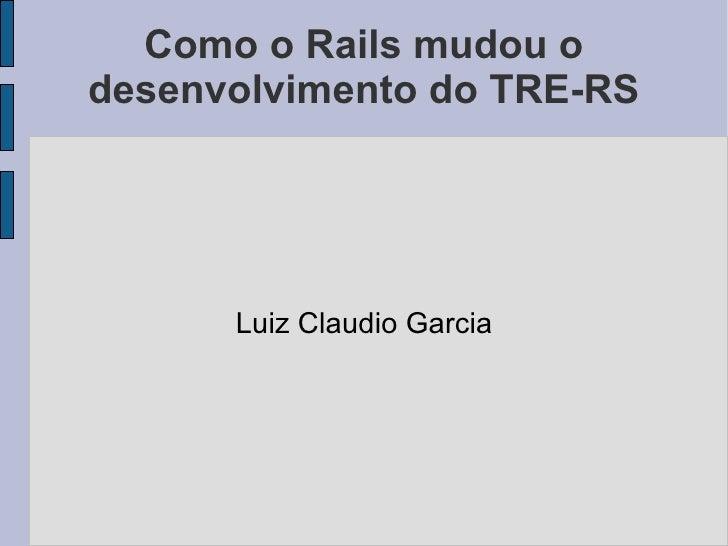 Como o Rails mudou o desenvolvimento do TRE-RS