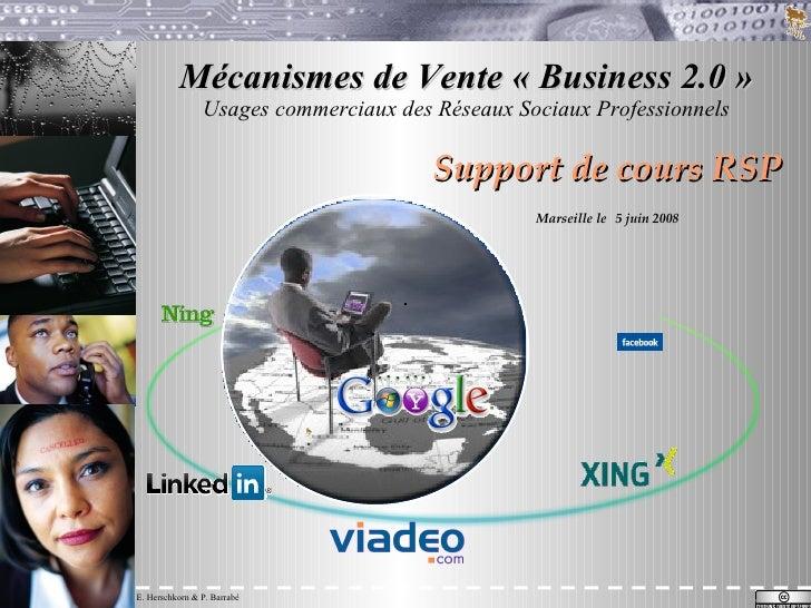 Mécanismes de Vente «Business 2.0» Usages commerciaux des Réseaux Sociaux Professionnels Support de cours RSP Marseille ...