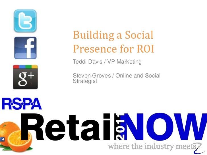 Building a Social Presence for ROI<br />Teddi Davis / VP Marketing<br />Steven Groves / Online and Social Strategist<br />
