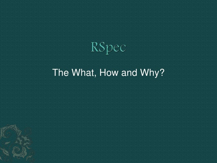 RSpec<br />The What, How and Why?<br />