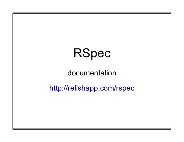 RSpec     documentationhttp://relishapp.com/rspec