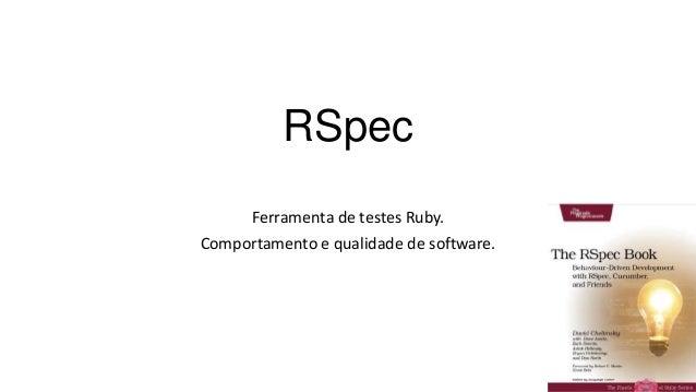 RSpec Ferramenta de testes Ruby. Comportamento e qualidade de software.
