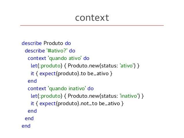 context describe Produto do describe '#ativo?' do context 'quando ativo' do let(:produto) { Produto.new(status: 'ativo') }...