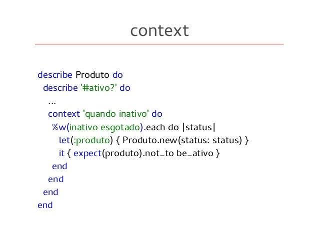 context describe Produto do describe '#ativo?' do ... context 'quando inativo' do %w(inativo esgotado).each do |status| le...