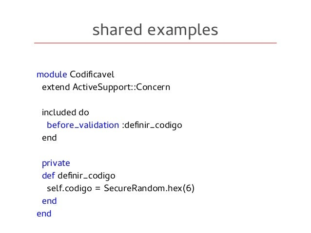 shared examples module Codificavel extend ActiveSupport::Concern included do before_validation :definir_codigo end private...