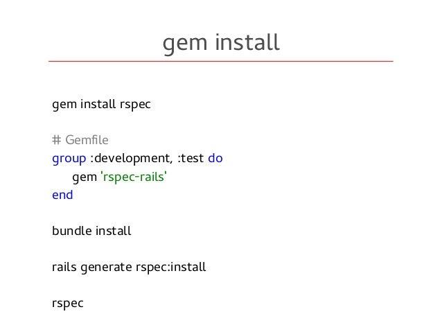 gem install gem install rspec # Gemfile group :development, :test do gem 'rspec-rails' end bundle install rails generate r...