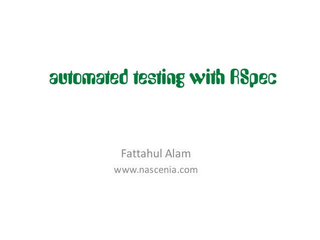 automated testing with RSpec         Fattahul Alam        www.nascenia.com