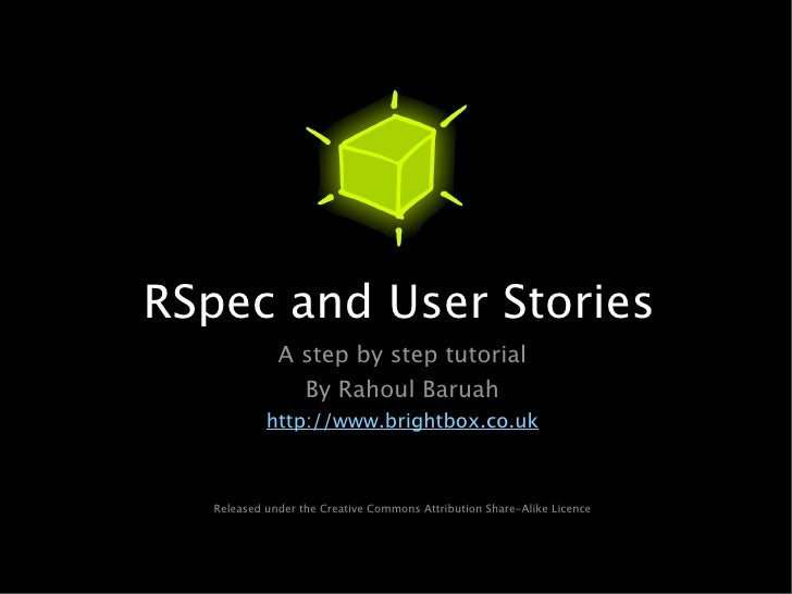 RSpec and User Stories               A step by step tutorial                 By Rahoul Baruah             http://www.brigh...