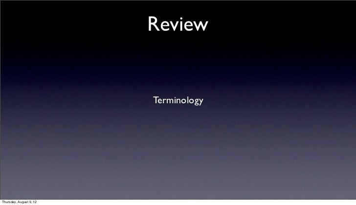 Review                         TerminologyThursday, August 9, 12