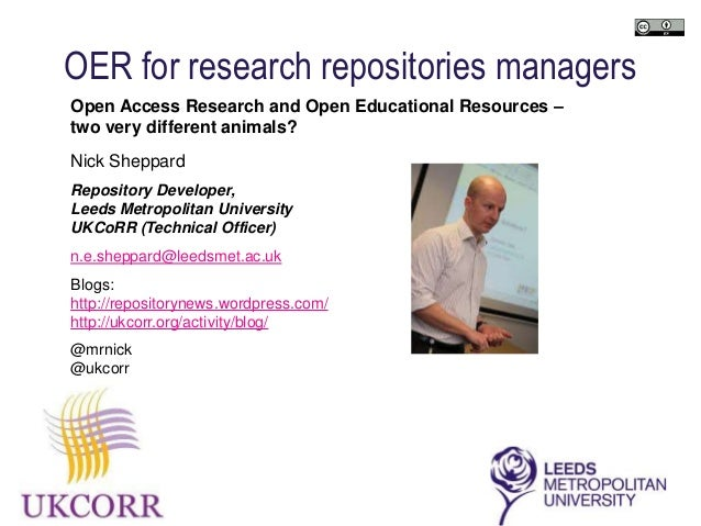 OER for research repositories managersOpen Access Research and Open Educational Resources –two very different animals?Nick...