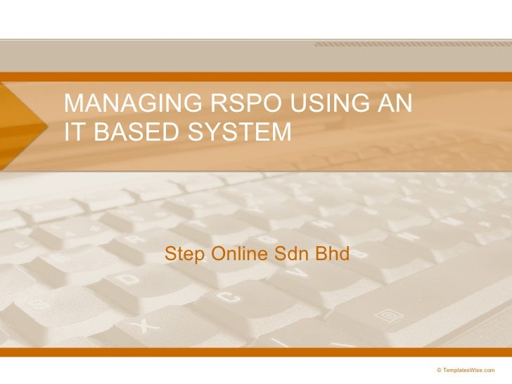 MANAGING RSPO USING AN IT BASED SYSTEM Step  Online Sdn Bhd © TemplatesWise.com